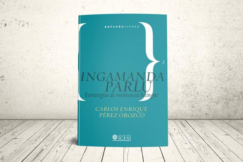 Libro - Ingamanda parlu. Estrategias de resistencia bilingüe | Editorial Universidad Icesi