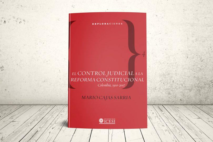 Libro - El control judicial a la reforma constitucional. Colombia, 1910-2007 | Editorial Universidad Icesi