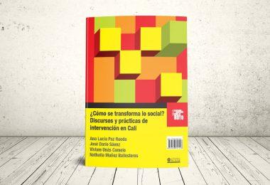 Libro - ¿Cómo se transforma lo social? Discursos y prácticas de intervención en Cali | Editorial Universidad Icesi