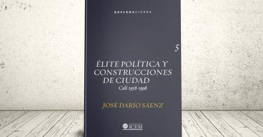 Libro - Élite política y construcciones de ciudad. Cali 1958-1998 | Editorial Universidad Icesi