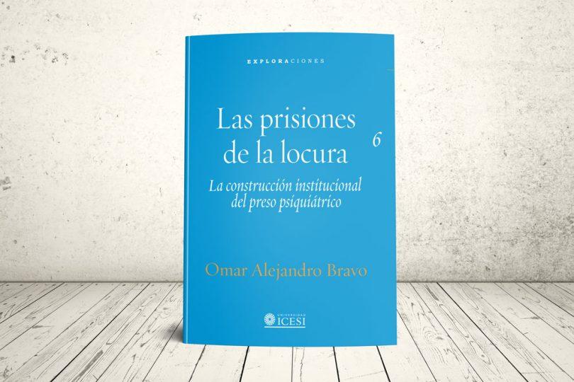 Libro - Las prisiones de la locura. La construcción institucional del preso psiquiátrico   Editorial Universidad Icesi
