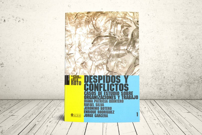 Libro - Despidos y conflictos. Casos de estudio sobre organizaciones y trabajo   Editorial Universidad Icesi