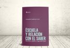 Libro - Escuela y relación con el saber: sentido, sujetos y aprendizajes | Editorial Universidad Icesi