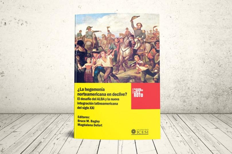Libro - ¿La hegemonía norteamericana en declive?: el desafío del ALBA y la nueva integración latinoamericana del siglo XXI   Editorial Universidad Icesi