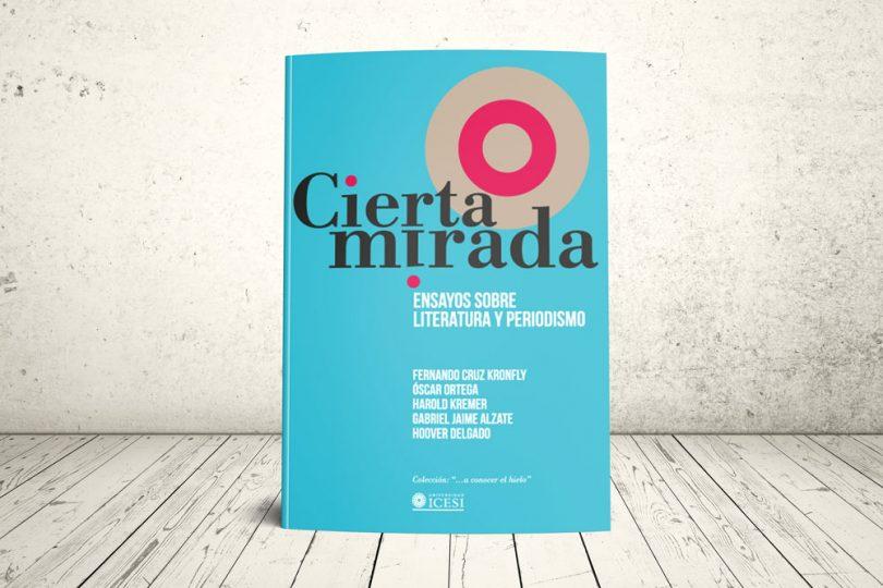 Libro - Cierta mirada. Ensayos sobre literatura y periodismo | Editorial Universidad Icesi