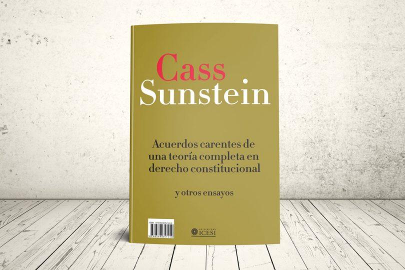 Libro - Cass Sunstein. Acuerdos carentes de una teoría completa | Editorial Universidad Icesi