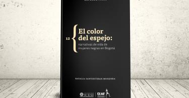 Libro - El color del espejo: narrativas de vida de mujeres negras en Bogotá | Editorial Universidad Icesi