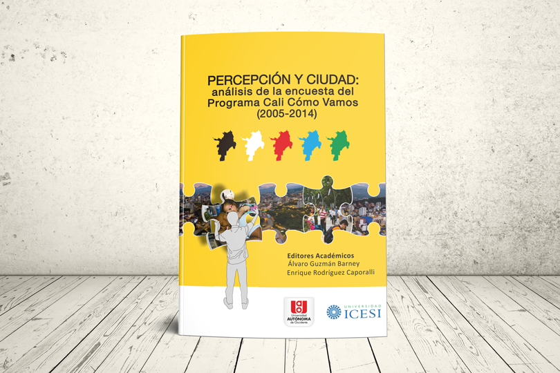 Libro - Percepción y ciudad: análisis de la encuesta del programa 'Cali Cómo Vamos' (2005-2014) | Editoriales Universidad Autónoma de Occidente y Universidad Icesi