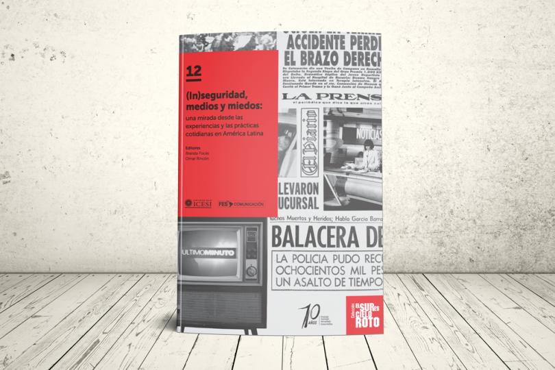 Libro - (In)seguridad, medios y miedos: una mirada desde las experiencias y las prácticas cotidianas en América Latina | Editorial Universidad Icesi