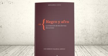Libro - Negro y afro. La invención de dos formas discursivas | Editorial Universidad Icesi