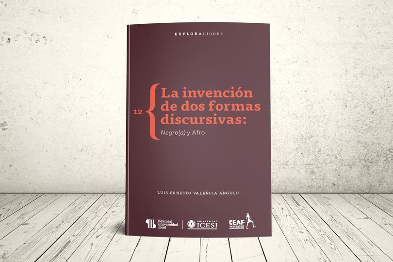 Libro - La invención de dos formas discursivas: negro(a) y afro   Editorial Universidad Icesi