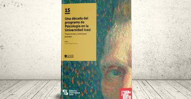 Libro - Una década del programa de Psicología en la Universidad Icesi. Trayectorias y enfoques plurales | Editorial Universidad Icesi