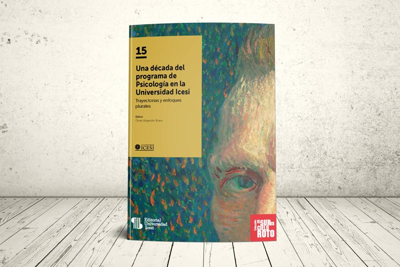 Libro - Una década del programa de Psicología en la Universidad Icesi. Trayectorias y enfoques plurales   Editorial Universidad Icesi