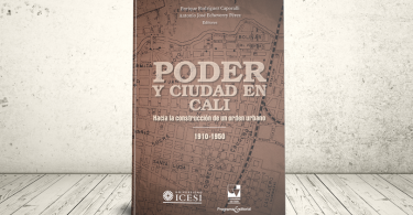 Libro - Poder y ciudad en Cali: hacia la construcción de un orden urbano, 1910-1950 | Editoriales Universidad del Valle y Universidad Icesi