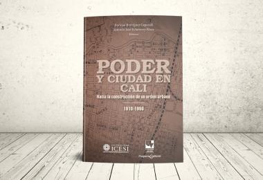 Libro - Poder y ciudad en Cali: hacia la construcción de un orden urbano, 1910-1950   Editoriales Universidad del Valle y Universidad Icesi
