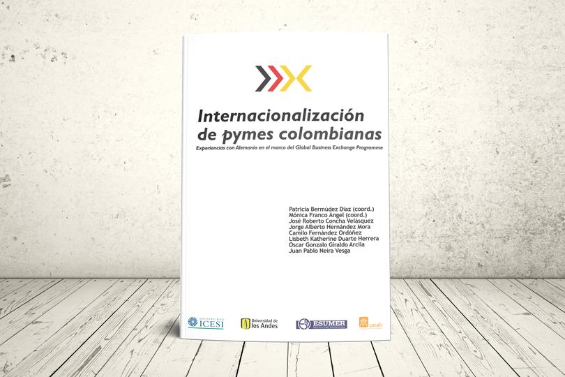 Libro - Internacionalización de pymes colombianas. Experiencias con Alemania en el marco del Global Business Exchange Programme | Editorial es Universidad de los Andes, Institución Universitaria ESUMER, Universidad Autónoma de Bucaramanga y Universidad Icesi
