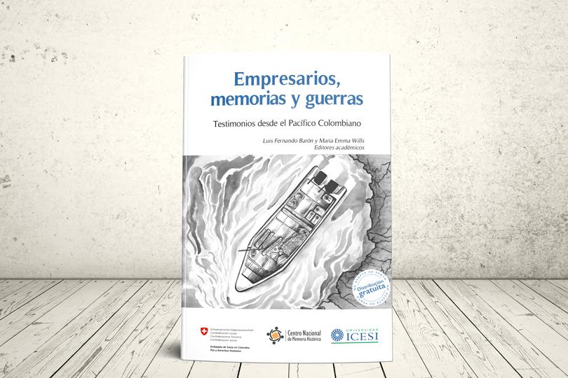 Libro - Empresarios, memorias y guerras. Testimonios desde el Pacífico Colombiano | Centro Nacional de Memoria Histórica (CNMH) y Editorial Universidad Icesi