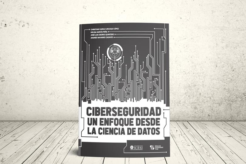Libro - Ciberseguridad: un enfoque desde la ciencia de datos | Editorial Universidad Icesi