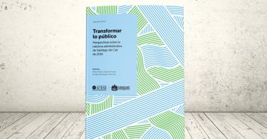 Libro - Transformar lo público. Perspectivas sobre la reforma administrativa de Santiago de Cali de 2016 (Segunda edición) | Editoriales Pontificia Universidad Javeriana y Universidad Icesi