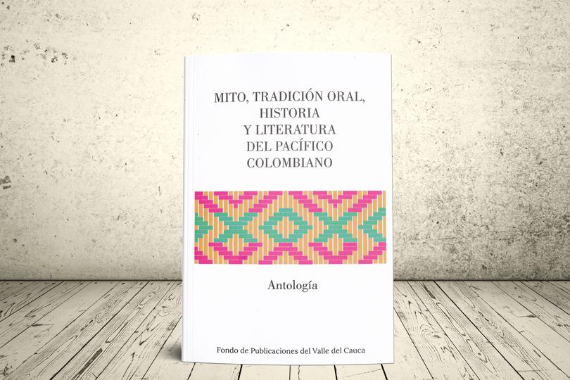 Libro - Mito, tradición oral, historia y literatura del pacífico colombiano. Antología   Fondo Editorial de la Gobernación del Valle