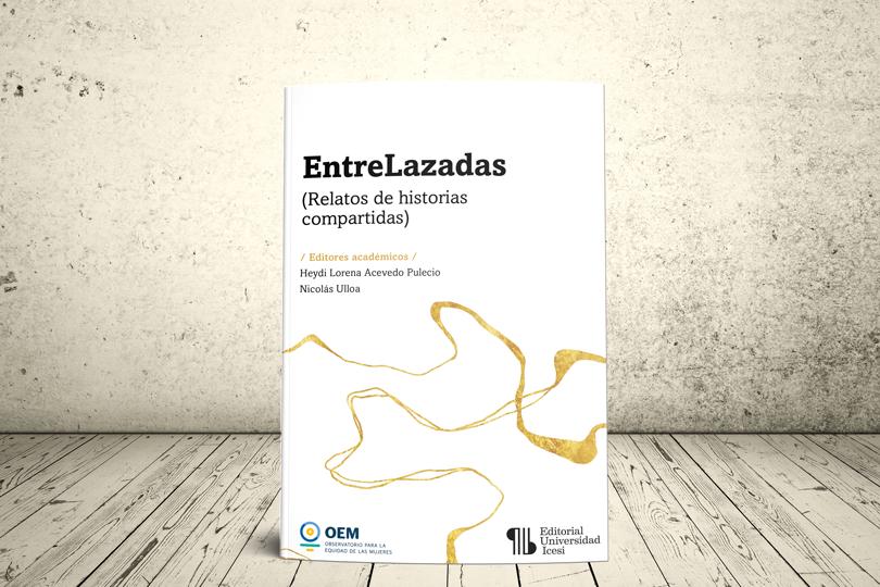 Libro - EntreLazadas. Relatos de historias compartidas | Editorial Universidad Icesi