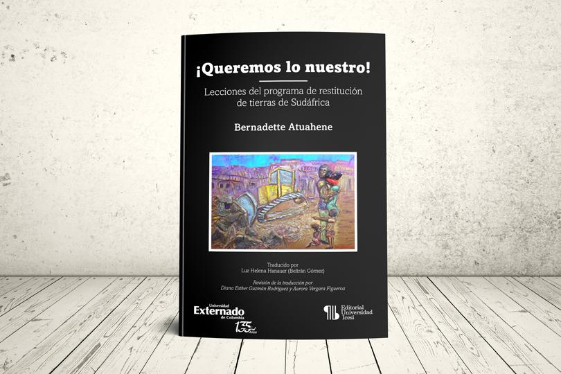 Libro - ¡Queremos lo nuestro! Lecciones del programa de restitución de tierras de Sudáfrica | Universidad Externado de Colombia y Universidad Icesi