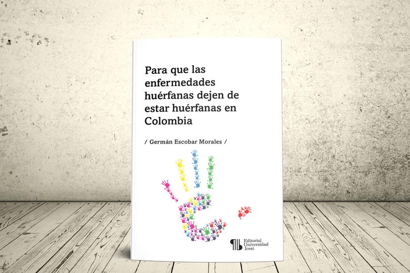 Libro - Para que las enfermedades huérfanas dejen de estar huérfanas en Colombia   Editorial Universidad Icesi