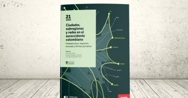 Libro - Ciudades, subregiones y redes en el suroccidente colombiano: infraestructura, migración, mercado y formas asociativas   Editorial Universidad Icesi
