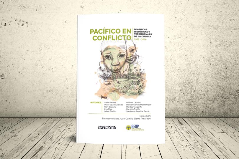 Libro - Pacífico en conflicto. Dinámicas históricas y territoriales en la guerra 1958-2016 | GEUP Colombia