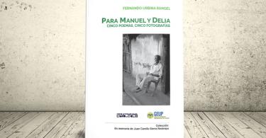 Libro - Para Manuel y Delia. Cinco poemas, cinco fotografías | GEUP Colombia