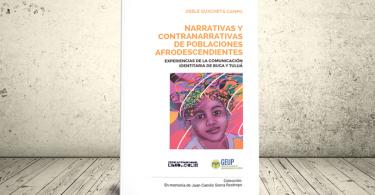 Libro - Narrativas y contranarrativas de poblaciones afrodescendientes. Experiencias de comunicación de la experiencia identitaria en Buga y Tuluá | GEUP Colombia