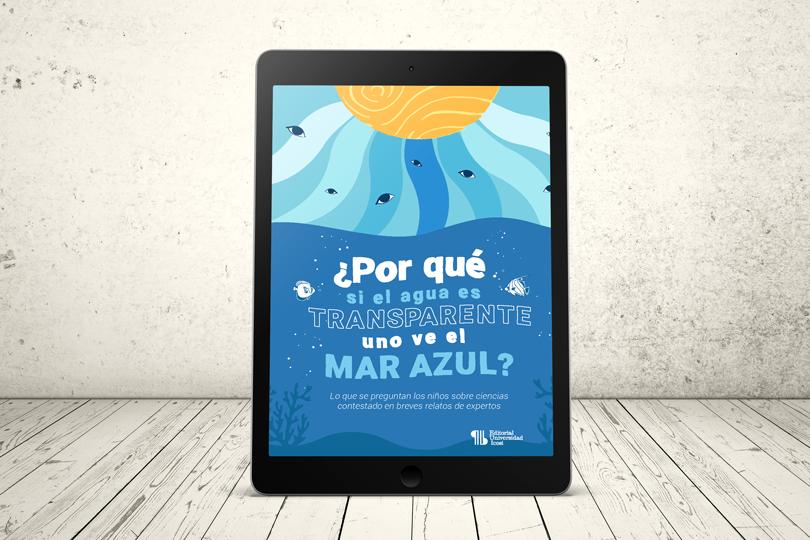 Libro - ¿Por qué si el agua es transparente uno ve el mar azul? Lo que se preguntan los niños sobre ciencias contestado en breves relatos de expertos | Editorial Universidad Icesi