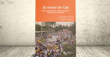 Libro - El miedo en Cali. Representaciones, redes sociales y dispositivos estatales | Editorial Universidad Icesi
