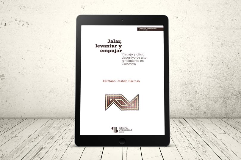 Libro - Jalar, levantar y empujar. Trabajo y oficio deportivo de alto rendimiento en Colombia   Editorial Universidad Icesi
