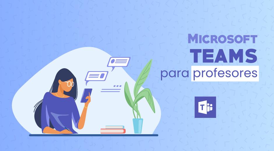 Microsoft TEAMS para profesores