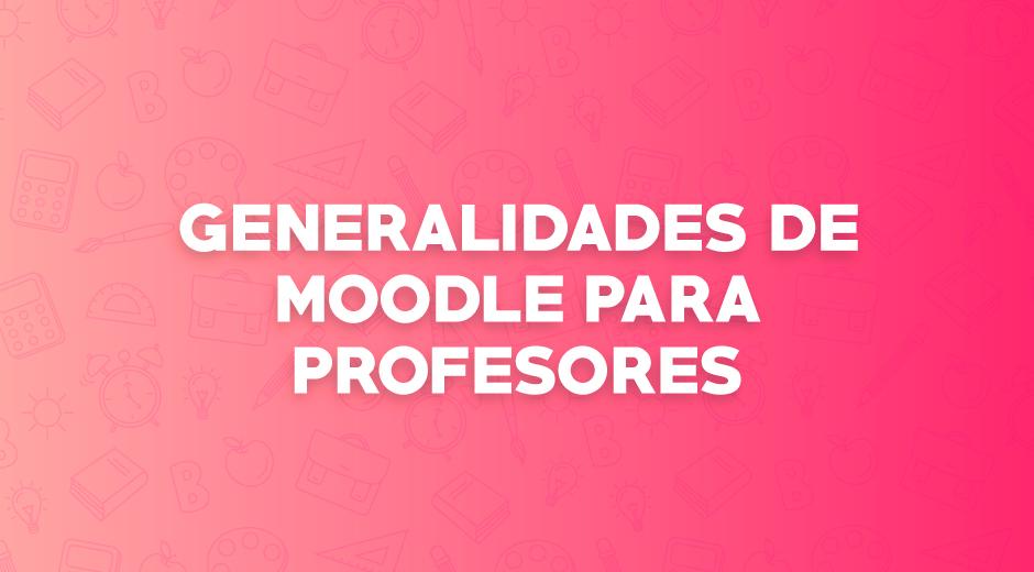Generalidades de Moodle para profesores
